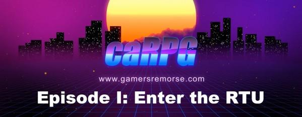 Gamers Remorse Episode 138: caRPG Special – Enter The RTU